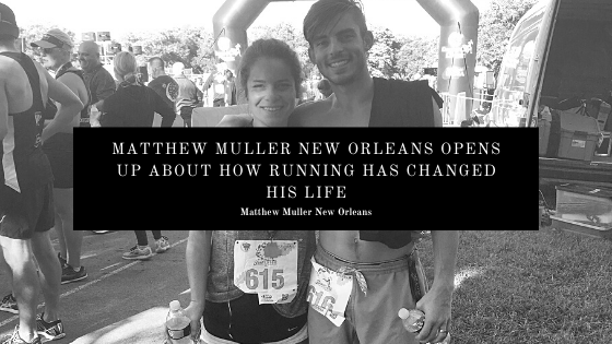 Matthew Muller New Orleans Opens Up About How Running Has Changed His Life